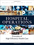 Hospital Operations : Principles of High Efficiency Health Care, Hopp, Wallace and Lovejoy, William, 0132908662