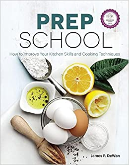 Prep School Improve Kitchen Skills Cooking Techniques James P Dewan