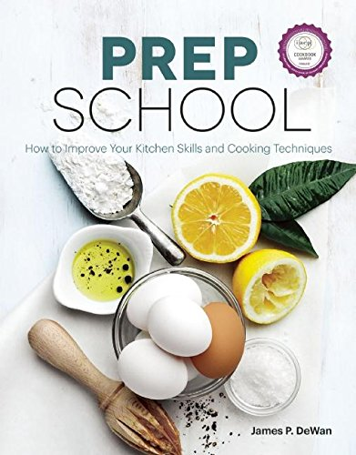 Download Prep School: How to Improve Your Kitchen Skills and Cooking Techniques PDF