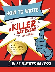 How to Write a Killer SAT Essay: An Award-Winning Author's Practical Writing Tips on SAT Essay Prep by Clements Tom (2011-10-15) Paperback