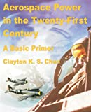 Aerospace Power in the Twenty-First Century, Clayton K. S. Chun, 0898758459