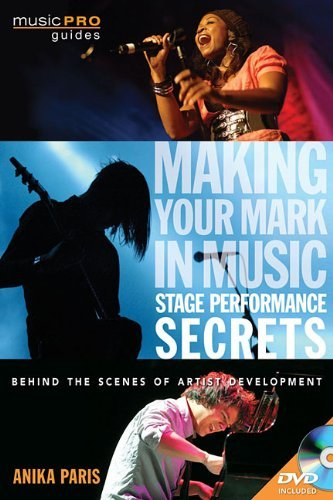 Download By Anika Paris Making Your Mark in Music: Stage Performance Secrets - Behind the Scenes of Artistic Development (Mu (Pap/Dvdr) [Paperback] PDF