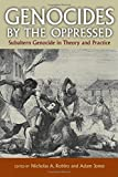 img - for Genocides by the Oppressed: Subaltern Genocide in Theory and Practice book / textbook / text book
