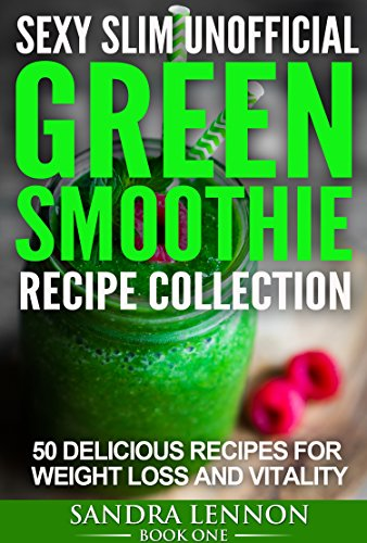 (Sexy Slim Unofficial Green Smoothie Recipe Collection [ lose weight, smoothies for beginners, smoothie recipes, green smoothie recipes]: 50 delicious recipes ... Unofficial Smoothie Recipe Collection 1))
