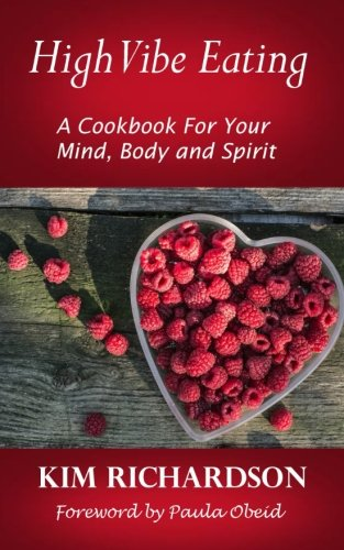 High Vibe Eating: A Cook Book to Feed Your Mind, Body and Spirit