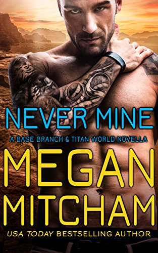 Never Mine: A Base Branch Novella (Titan World) by [Mitcham, Megan]