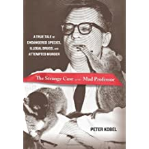 Strange Case of the Mad Professor: A True Tale Of Endangered Species, Illegal Drugs, And Attempted Murder First first edition by Kobel, Peter (2013) Hardcover