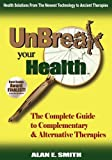 Unbreak Your Health, Alan E. Smith, 1932690840