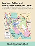 Boundary Politics and International Boundaries of Iran, Pirouz Mojtahed-Zadeh, 1581129335