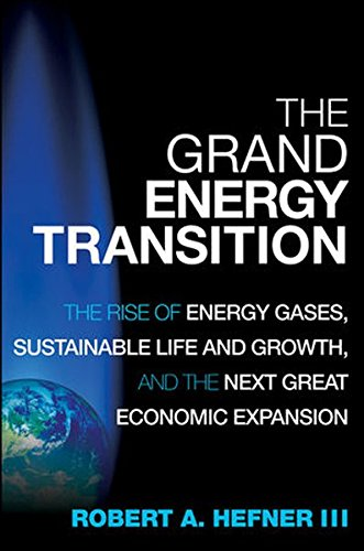 The Grand Energy Transition  The Rise Of Energy Gases  Sustainable Life And Growth  And The Next Great Economic Expansion
