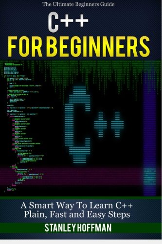 C++: C++ and Hacking for dummies. A smart way to learn C plus plus and beginners guide to computer hacking (C++ programm