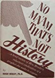 No Ma'am That's Not History a Brief Review of Mrs. Brodie's Reluctant Vindication of a Prophet She Seeks to Expose.