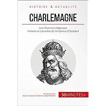Charlemagne: Les influences religieuses, militaires et culturelles de l'empereur d'Occident (Grandes Personnalités t. 36) (French Edition)