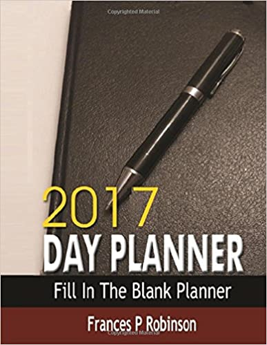 Book 2017 Day Planner: Fill in the Blank Day Planner. Organize and reduce stress with the 2017 Day Planner. Excellent planning journal for organizing ... and ends January 2018 for a full 14 months.