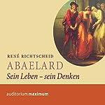 Abaelard: Sein Leben - sein Denken | René Richtscheid