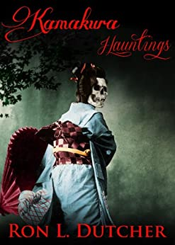 Kamakura Kwaidan True Japanese Ghost Stories and Hauntings by [Dutcher, Ron]