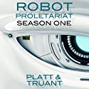 Robot Proletariat, Season One Audiobook by Sean Platt, Johnny B. Truant Narrated by Simon Whistler