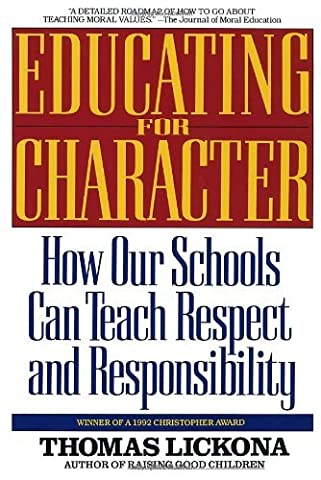 Educating for Character: How Our Schools Can Teach Respect and Responsibility by Lickona, Thomas (September 1, 1992) (Educating For Character)
