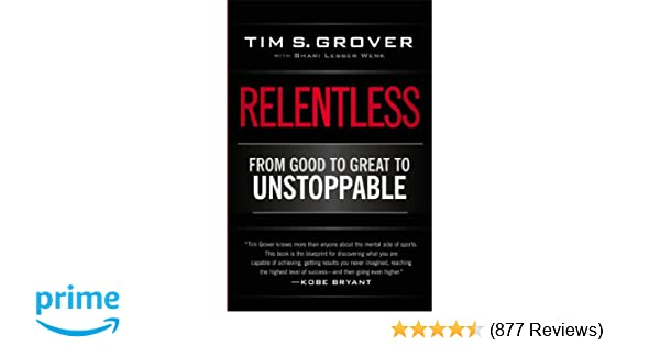 d446b9d6c64c Relentless  From Good to Great to Unstoppable  Tim S. Grover