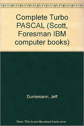 Complete Turbo PASCAL Scott, Foresman IBM computer books: Amazon.es: Jeff Duntemann: Libros en idiomas extranjeros