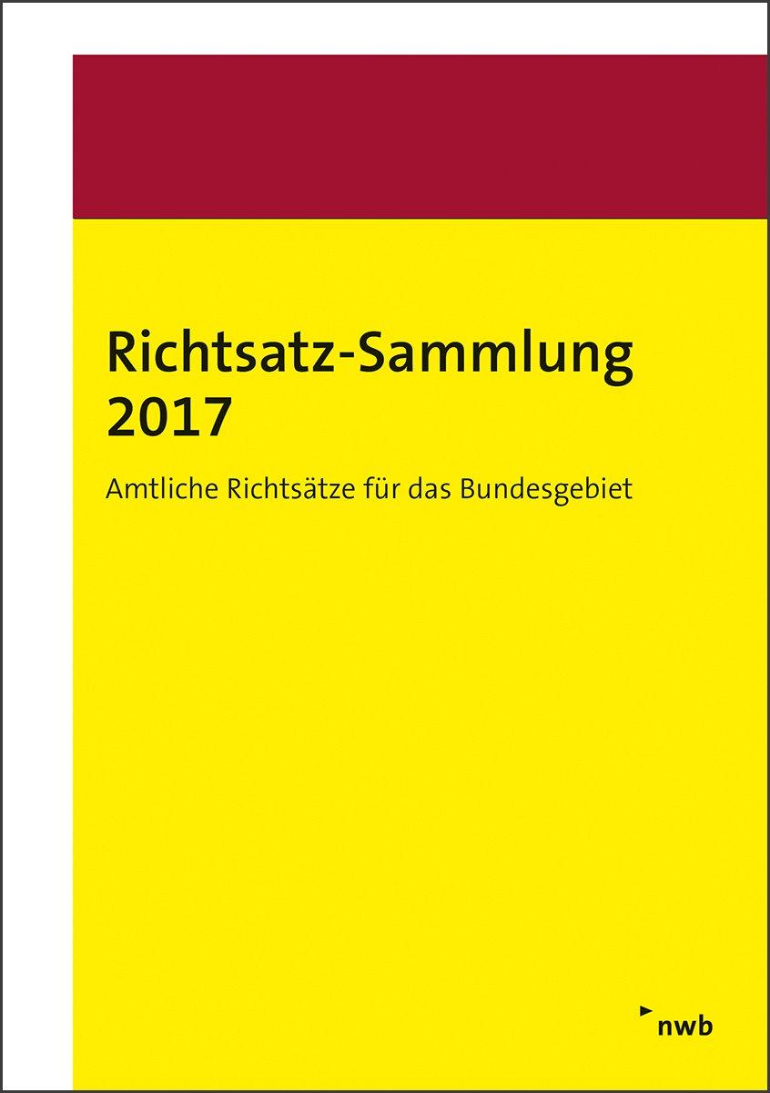 Richtsatz-Sammlung 2017: Amtliche Richtsätze für das Bundesgebiet. Broschüre – 24. August 2018 NWB Verlag 3482642877 Steuern Deutschland