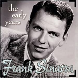 Frank Sinatra Frank Sinatra The Early Years Amazon Com