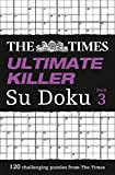The Times Ultimate Killer Su Doku Book 3: 120 Challenging Puzzles from the Times