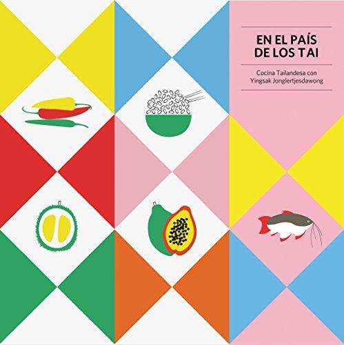 EN EL PAÍS DE LOS TAI: Cocina Tailandesa con Yingsak Jonglertjesdawong (Spanish Edition) by Yingsak Jonglertjesdawong