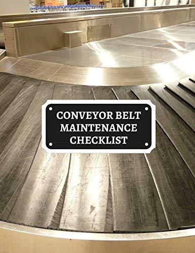 Conveyor Belt Maintenance Checklist: Conveyor Belt Maintenance Logbook, Inspection Checklist Log, Safety and Repair Tasks Measures, Checking Tool ... Warehouse, Airport (Conveyor Belt Log Notes)