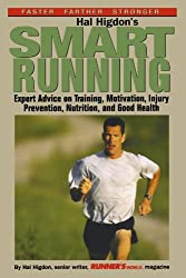 Hal Higdon's Smart Running: Expert Advice On Training, Motivation, Injury Prevention, Nutrition And Good Health