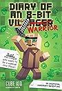 Diary of an 8-Bit Warrior (Book 1 8-Bit Warrior series): An Unofficial Minecraft Adventure