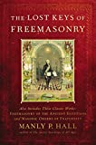 The Lost Keys of Freemasonry (Also Includes: Freemasonry of the Ancient Egyptians / Masonic Orders of Fraternity)
