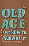Old Age and How to Survive It, Edward Enfield, 1840247762