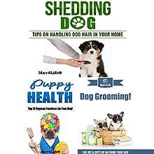 Shedding Dog? & Puppy Health! & Dog Grooming! (Mav4Life) Audiobook by Mav4Life Narrated by Millian Quinteros