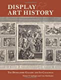 Display and Art History : The Düsseldorf Gallery and Its Catalogue, Gaehtgens, Thomas W. and Marchesano, Louis, 1606060929