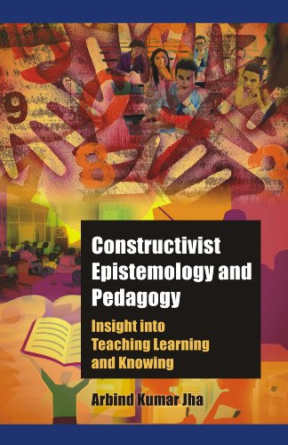 Constructivist Epistemology and Pedagogy Insight into Teaching, Learning and Knowing