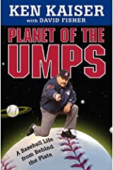Planet of the Umps: A Baseball Life from Behind the Plate Kindle Edition