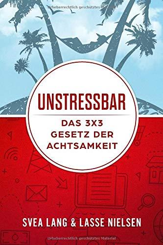 UNSTRESSBAR - Das 3x3 Gesetz der Achtsamkeit Taschenbuch – 17. Oktober 2018 Svea Lang Lasse Nielsen Independently published 172873620X
