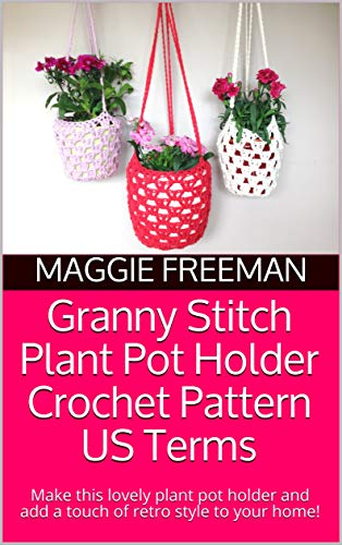 Granny Stitch Plant Pot Holder Crochet Pattern US Terms: Make this lovely plant pot holder and add a touch of retro style to your home!