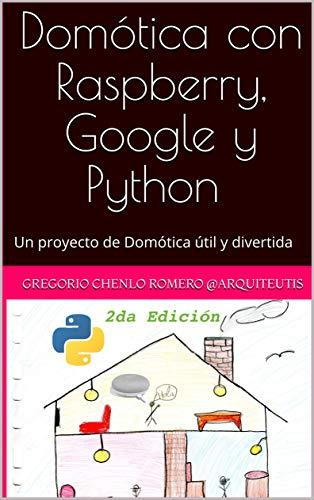 Domótica con Raspberry, Google y Python (2da Edición): Un ...