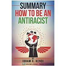 Summary: How To Be An Antiracist: by Ibram X. Kendi