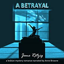 A Betrayal: A Lesbian Mystery Romance Audiobook by Jane Retzig Narrated by Anne Browne