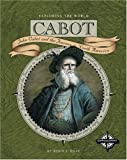 Cabot: John Cabot and the Journey to North America (Exploring the World)