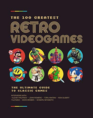 The 100 Greatest Retro Videogames: The Inside Stories Behind the Best Games Ever Made (History Of Video Games)