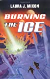 Burning the Ice, Laura J. Mixon, 0312869037