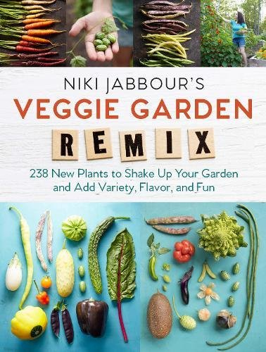 Niki Jabbour's Veggie Garden Remix: 224 New Plants to Shake Up Your Garden and Add Variety, Flavor, and Fun by Niki Jabbour