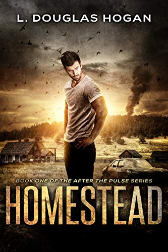 Homestead: A Post-Apocalyptic Tale of Human Survival (After the Pulse Book 1) by [Hogan, L. Douglas]