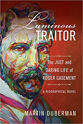 Luminous Traitor: The Just and Daring Life of Roger Casement, a Biographical Novel: Amazon.es: Martin Duberman: Libros en idiomas extranjeros