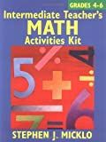 img - for Intermediate Teacher's Math Activities Kit: Includes over 100 ready-to-use lessons and activity sheets covering six areas of the 4-6 math curriculum 1st edition by Micklo, Stephen J. (2004) Paperback book / textbook / text book