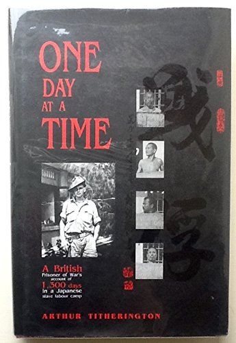 One Day at a Time: A British Prisoner of War's Account of 1300 Days in a Japanese Slave Labour Camp